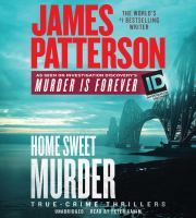 Cover image for Home sweet murder [sound recording] : true-crime thrillers / James Patterson.