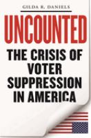 Imagen de portada para Uncounted : voter suppression in the United States / Gilda R. Daniels.