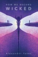 Cover image for How we became wicked / Alexander Yates.
