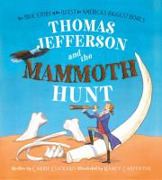 Cover image for Thomas Jefferson and the mammoth hunt / written by Carrie Clickard ; illustrated by Nancy Carpenter.