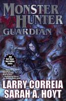 Imagen de portada para Monster hunter guardian / Larry Correia, Sarah A. Hoyt.