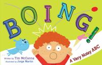 Cover image for Boing! : a very noisy ABC / written by Tim McCanna ; illustrated by Jorge Martin.