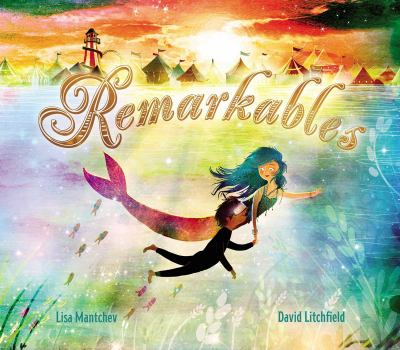 Cover image for Remarkables / Lisa Mantchev ; illustrated by David Litchfield.
