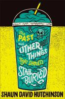 Cover image for The past and other things that should stay buried / by Shaun David Hutchinson.