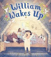 Cover image for William wakes up / by Linda Ashman ; illustrated by Chuck Groenink.