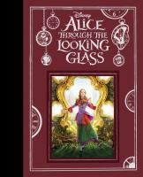 Cover image for Alice through the looking glass / adapted by Kari Sutherland ; based on the screenplay by Linda Woolverton ; based on characters created by Lewis Carroll ; produced by Joe Roth, Suzanne Todd & Jennifer Todd, Tim Burton ; directed by James Bobin.