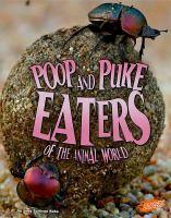 Cover image for Poop and puke eaters of the animal world / by Jody Sullivan Rake ; content consultant, David Stephens, PhD Professor, Ecology, Evolution & Behavior University of Minnesota, Reading Consultant.