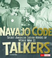 Cover image for Navajo code talkers : secret American Indian Heroes of World War II / by Brynn Baker.