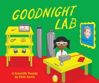 Cover image for Goodnight lab : a scientific parody / by Chris Ferrie.