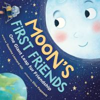 Cover image for Moon's first friends : one giant leap for friendship / words by Susanna Leonard Hill ; pictures by Elisa Paganelli.