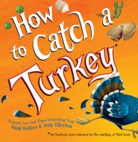 Cover image for How to catch a Turkey / from the New York times bestselling author and illustrator Adam Wallace & Andy Elkerton.