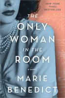 Cover image for The only woman in the room / Marie Benedict.