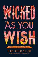 Cover image for Wicked as you wish / Rin Chupeco.