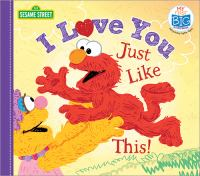 Imagen de portada para I love you just like this! [board book] / [text by Lillian Jaine and Sesame Street ; illustrations by Ernie Kwiat]