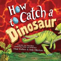 Cover image for How to catch a dinosaur / Adam Wallace & [illustrations] Andy Elkerton.