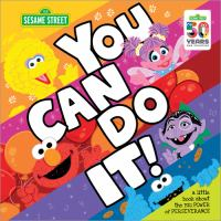 Cover image for You can do it! : a little book about the big power of perserverance / words by Craig Manning ; picture by Joe Mathieu.