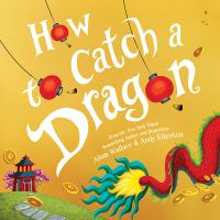 Cover image for How to catch a dragon / Adam Wallace & Andy Elkerton.