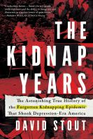Cover image for The kidnap years : the astonishing true history of the forgotten kidnapping epidemic that shook Depression-era America / David Stout.
