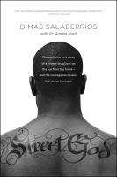 Cover image for Street god : the explosive true story of a former drug boss on the run from the hood--and the courageous mission that drove him back / Dimas Salaberrios, with Dr. Angela Hunt.