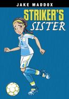 Cover image for Striker's sister / by Jake Maddox ; text by Emma Carlson Berne ; illustrated by Katie Wood.