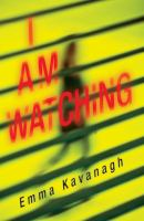 Cover image for I am watching / Emma Kavanagh.