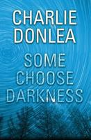 Cover image for Some choose darkness / Charlie Donlea.