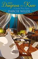 Cover image for And dangerous to know / Darcie Wilde.