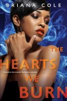 Cover image for The hearts we burn : an Unconditional novel / Briana Cole.