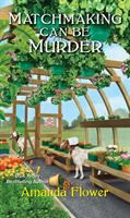Cover image for Matchmaking can be murder / Amanda Flower.