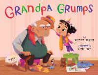 Cover image for Grandpa grumps / by Katrina Moore ; illustrated by Xindi Yan.