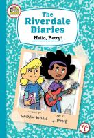 Cover image for The Riverdale diaries. Vol. 1, Hello, Betty! / words by Sarah Kuhn ; art by J. Bone.