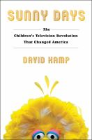 Cover image for Sunny days : the children's television revolution that changed America / David Kamp ; foreword by Questlove.