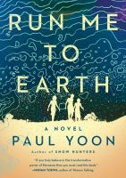 Cover image for Run me to earth / Paul Yoon.