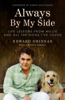 Cover image for Always by my side : life lessons from Millie and all the dogs I've loved / Edward Grinnan ; foreword by Debbie Macomber.