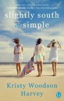 Cover image for Slightly south of simple / Kristy Woodson Harvey.