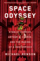 Cover image for Space odyssey : Stanley Kubrick, Arthur C. Clarke, and the making of a masterpiece / Michael Benson.