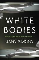 Cover image for White bodies / Jane Robins.