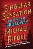 Cover image for Singular sensation : the triumph of Broadway / Michael Riedel.