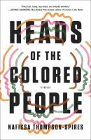 Cover image for Heads of the colored people : stories / Nafissa Thompson-Spires.