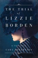 Imagen de portada para The trial of Lizzie Borden : a true story / Cara Robertson.