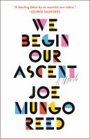Cover image for We begin our ascent / Joe Mungo Reed.