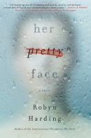 Cover image for Her pretty face / Robyn Harding.