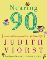 Cover image for Nearing ninety : and other comedies of late life / Judith Viorst ; illustrated by Laura Gibson.