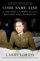 Cover image for Code name : Lise : the true story of World War II's most highly decorated spy / Larry Loftis.