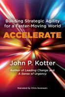 Cover image for Accelerate [sound recording] : building stategic agility for a faster-moving world / by John P. Kotter.