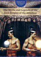 Cover image for The myths and legends of the first peoples of the Americas / edited by Joanne Randolph.