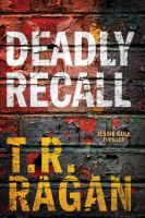 Cover image for Deadly recall : a Jessie Cole thriller / T.R. Ragan.