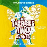 Cover image for The Terrible Two go wild [sound recording] / Mac Barnett and Jory John.
