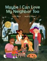 Cover image for Maybe I can love my neighbor too / written by Jennifer Grant ; illustrated by Benjamin Schipper.