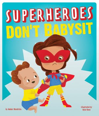 Cover image for Superheroes don't babysit / by Amber Hendricks ; illustrated by Kyle Reed.